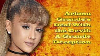 Ariana Grande's Deal With The Devil: A Grande Deception