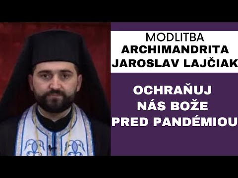 Modlitba za ochranu pred koronavírusom - ARCHIMANDRITA JAROSLAV LAJČIAK