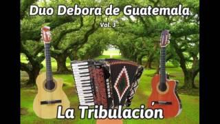 Duo Debora de Guatemala - La Tribulacion. {album completo}