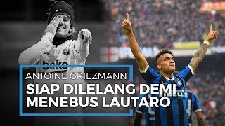 Barcelona Siap Menjual Griezmann Demi Menebus Bintang Inter, Lautaro Martinez