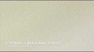 Tomáš Kolařík - S tebou (Láska nás spojí)