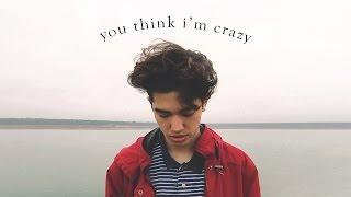 You Think I'm Crazy - Original Song