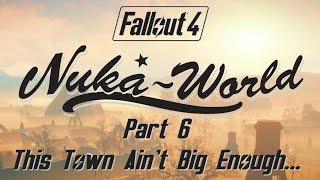 Fallout 4: Nuka World - Part 6 - This Town Ain't Big Enough...