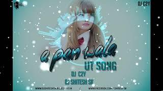 A PAN WALA BABU UT SONG DJ SHITESH SK ND DJ  C2Y