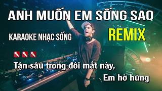 anh-muon-em-song-sao-karaoke-nhac-song-remix-tone-nam