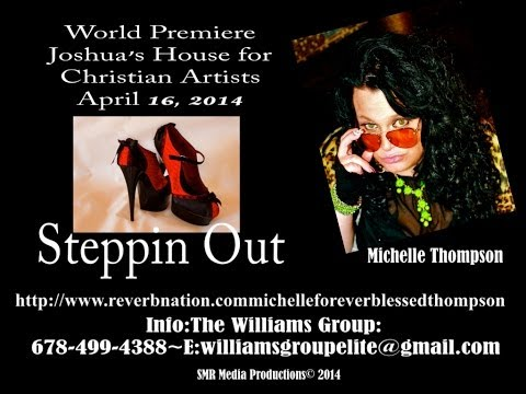 Steppin Out ~Apostle Michelle Thompson Joshua'sHouse Christian Artists