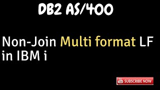 IBM i, AS400 Tutorial, iSeries, System i, DB2 - Non-Join multi format LF in IBM i AS400