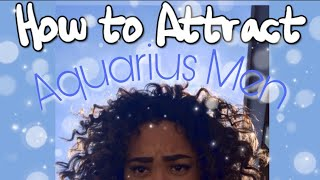 HOW TO GET AN AQUARIUS MAN TO LIKE YOU (tips & tricks)