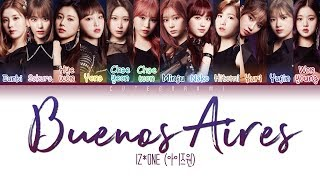 IZ*ONE (アイズワン) - Buenos Aires (Color Coded Lyrics Eng/Rom/Han/Kan/가사/歌詞)