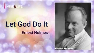 Let God Do It - Ernest Holmes (Science Of Mind) (With short intro)