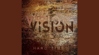 Hard Times /Vision Vision