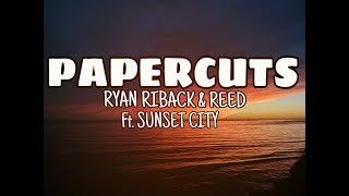 Ryan Riback & REED   Papercuts ( FEAT. Sunset City ) Lyrics