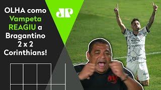 'Por**'!; Confira as reações de Vampeta a Bragantino 2 x 2 Corinthians