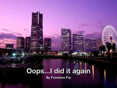 Oops!... I Did It Again (Song) by Freedom Fry
