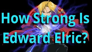 How Strong Is Edward Elric? TruePower Episode 14 (Fullmetal Alchemist Analysis)