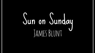Sun on Sunday Lyric Video // James Blunt - HD
