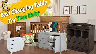 5 Best Changing Tables Dresser With Drawers For Your Baby