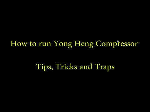 How to run Yong Heng Compressor - Part 2, Tips, Tricks and Traps