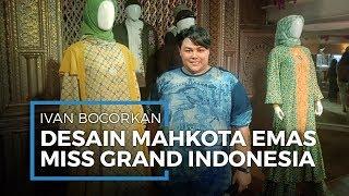 Ivan Gunawan Bocorkan Desain Mahkota Emas Miss Grand Indonesia, Mahkota Dipenuhi Emas