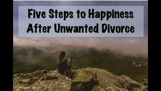 Five Steps to Happiness After Unwanted Divorce