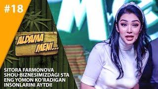 Aldama Meni 18-son Sitora Farmonova  shou-biznesimizdagi 5ta eng yomon ko'radigan insonlarini aytdi!