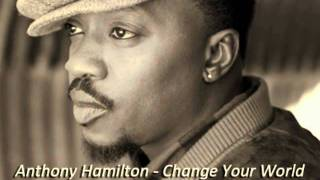 Anthony Hamilton - Change Your World (Twisted Version)