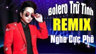 LK Hoàng Tử Trong Mơ - Nhạc Bolero Remix Trữ Tình Sôi Động 2019   Remix Trữ Tình Hay Nhất Bằng Cường