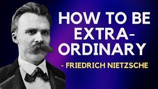 Friedrich Nietzsche - How To Be Extraordinary (Existentialism)