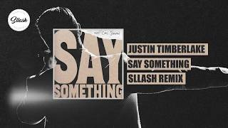 Justin Timberlake   Say Something Feat. Chris Stapleton (Sllash Remix)