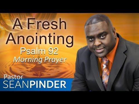A FRESH ANOINTING - PSALMS 92 - MORNING PRAYER | PASTOR SEAN PINDER