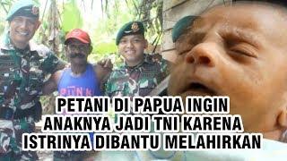 Istrinya Ditolong Satgas Pamtas seusai Melahirkan, Petani di Papua Ingin Anaknya Jadi Prajurit TNI