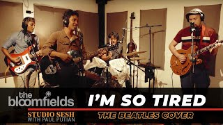 THE BLOOMFIELDS - I'M SO TIRED [BEATLES COVER] FEAT. PAUL PUTIAN EP.4