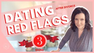 Dating after DIVORCE Red Flags you should NEVER ignore!