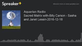Sacred Matrix with-Billy Carson - Sasha and Janet Lessin-2016-12-18