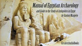 MANUAL OF EGYPTIAN ARCHAEOLOGY by GASTON MASPERO - FULL AudioBook | GreatestAudioBooks