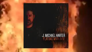 J. Michael Harter- Playing With Fire (Track Preview)