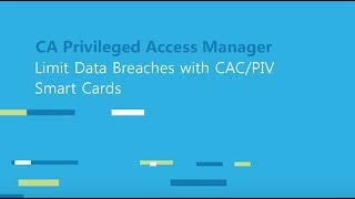 CA Privileged Access Manager: Limit data breaches with PIV/CAC Smart Cards