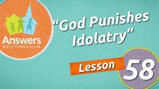 God Punishes Idolatry | Answers Bible Curriculum: Lesson 58