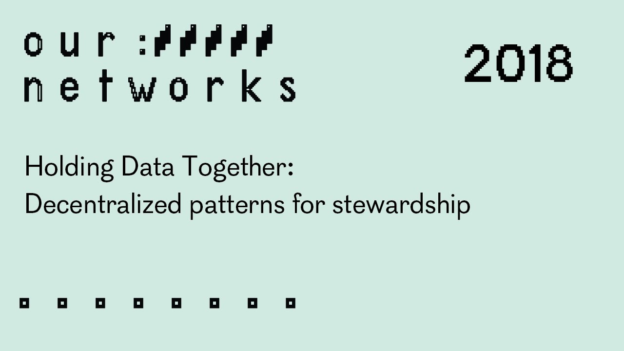 Video thumbnail for Holding Data Together: Decentralized patterns for stewardship