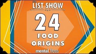 24 Food Origins - mental_floss on YouTube - List Show (313)