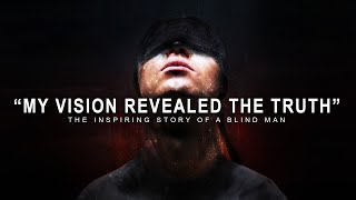 THE VISIONS OF A BLIND MAN | Most Inspiring Speech | Motivational Video