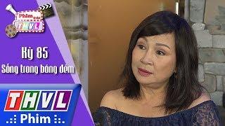 THVL | Phim trên THVL - Kỳ 85: Sống trong bóng đêm: Diễn viên Hải Lý
