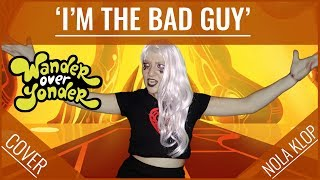 """Video thumbnail of """"I'm The Bad Guy - Wander Over Yonder - Nola Klop Cover"""""""