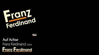Auf Achse - Franz Ferdinand [2004] - Franz Ferdinand