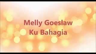 Melly Goeslaw Ku Bahagia (Lyrics)