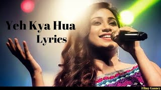 Yeh Kya Hua (Full Lyric Song) | Shreya Ghosal | Tera Mera