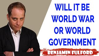 Benjamin Fulford Update — WILL IT BE WORLD WAR OR WORLD GOVERNMENT