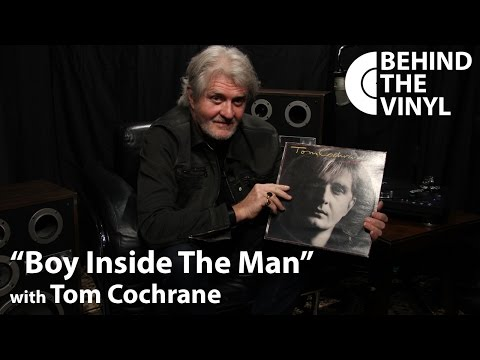 "Behind The Vinyl: ""Boy Inside The Man"" With Tom Cochrane Mp3"
