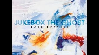 Jukebox The Ghost - Safe Travels (2012) (Full Album)
