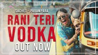Rani Teri Vodka | Sachet Parampara | Navi Ferozpurwala | Kush Gupta | Official Video